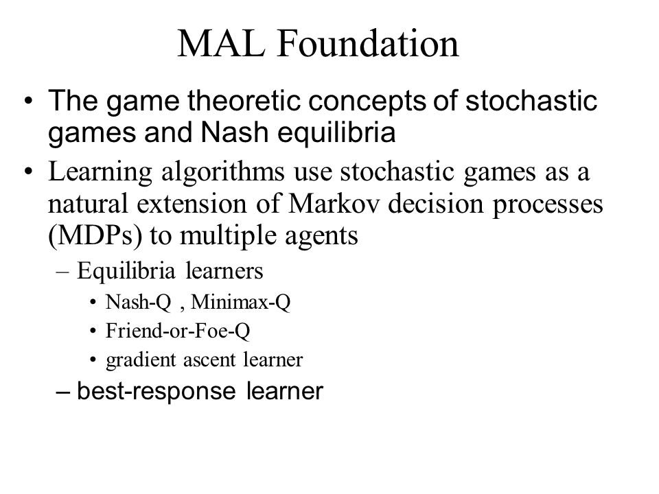 MAL Foundation The game theoretic concepts of stochastic games and Nash equilibria.