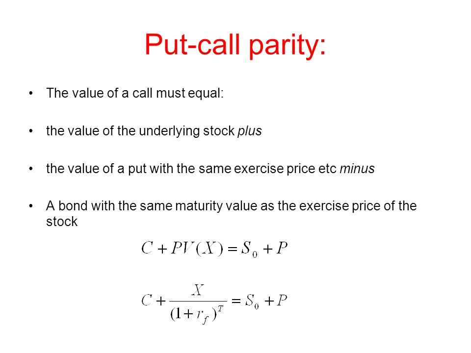 Put-call parity: The value of a call must equal: