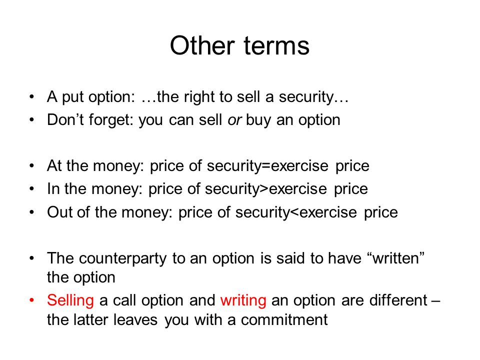 Other terms A put option: …the right to sell a security…