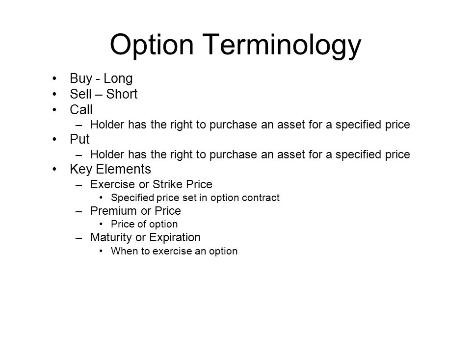 Option Terminology Buy - Long Sell – Short Call Put Key Elements