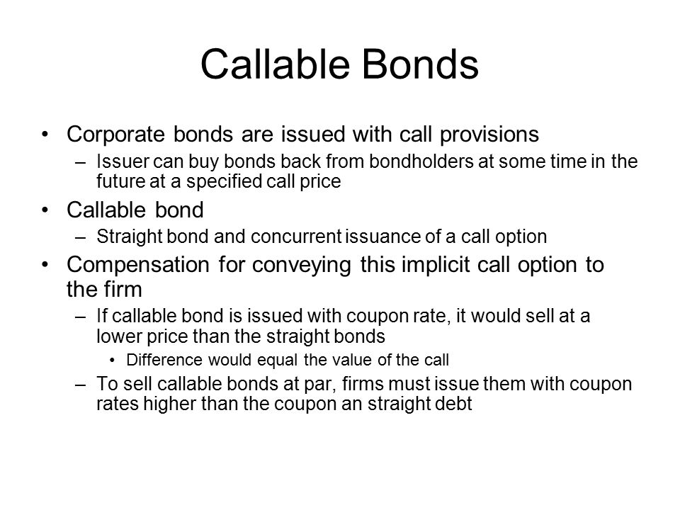 Callable Bonds Corporate bonds are issued with call provisions