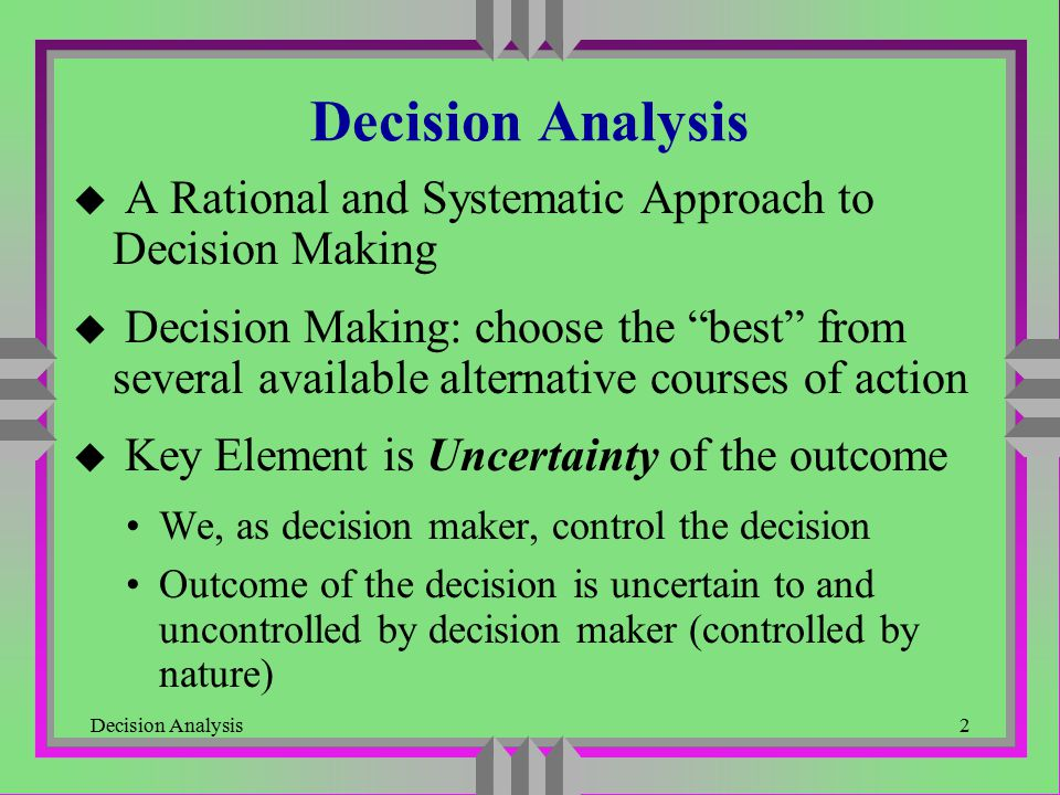Decision Analysis A Rational and Systematic Approach to Decision Making.