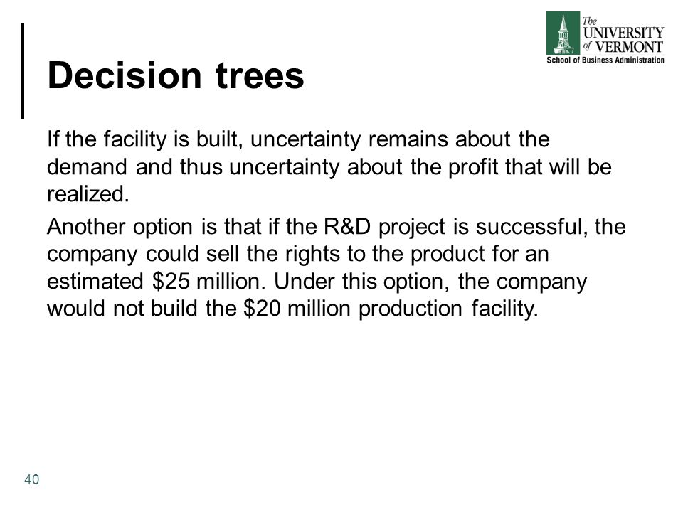 Decision trees If the facility is built, uncertainty remains about the demand and thus uncertainty about the profit that will be realized.
