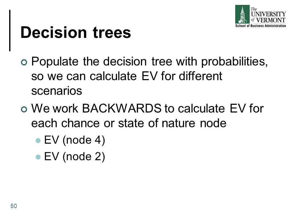 Decision trees Populate the decision tree with probabilities, so we can calculate EV for different scenarios.