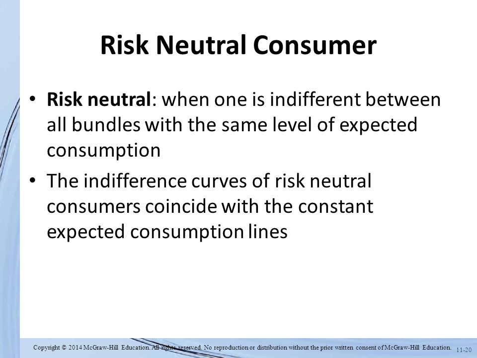 Risk Neutral Consumer Risk neutral: when one is indifferent between all bundles with the same level of expected consumption.