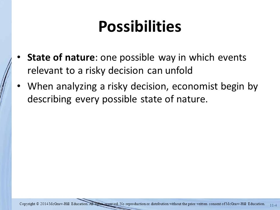 Possibilities State of nature: one possible way in which events relevant to a risky decision can unfold.