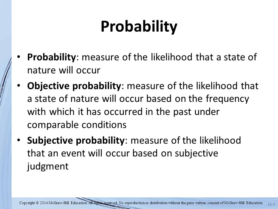 Probability Probability: measure of the likelihood that a state of nature will occur.