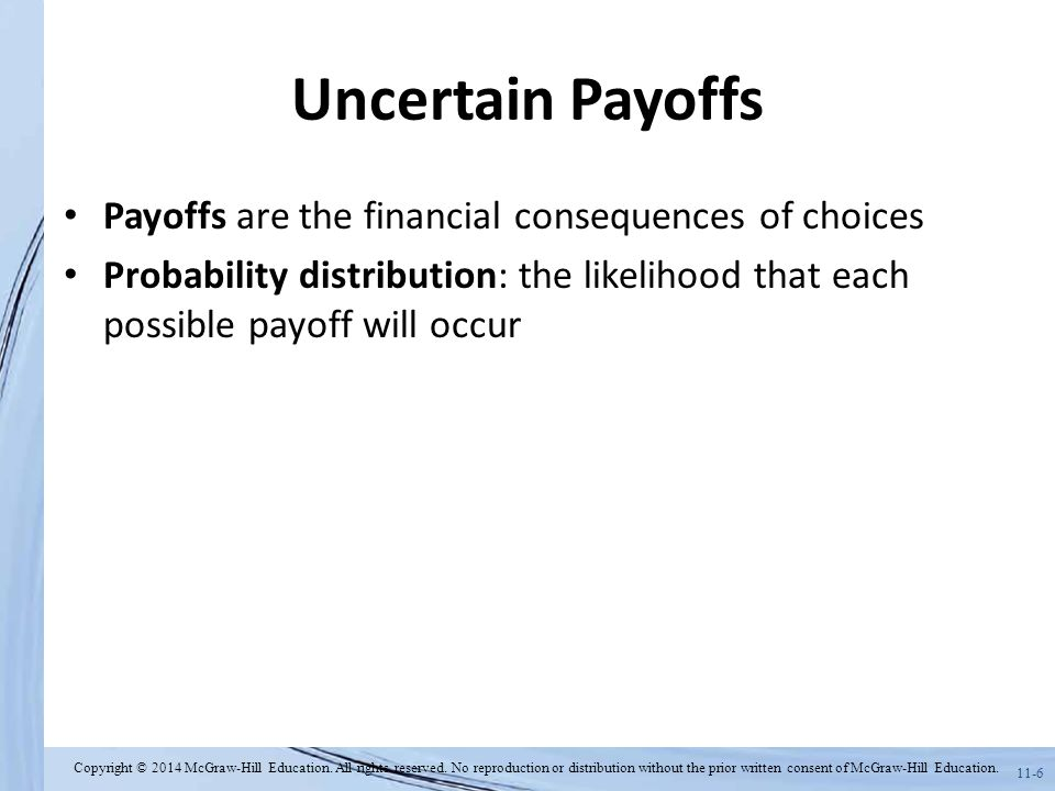 Uncertain Payoffs Payoffs are the financial consequences of choices