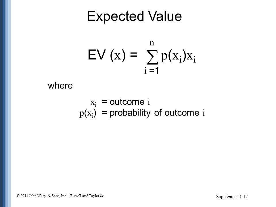  Expected Value EV (x) = p(xi)xi n i =1 where xi = outcome i
