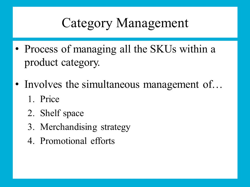 Category Management Process of managing all the SKUs within a product category. Involves the simultaneous management of…