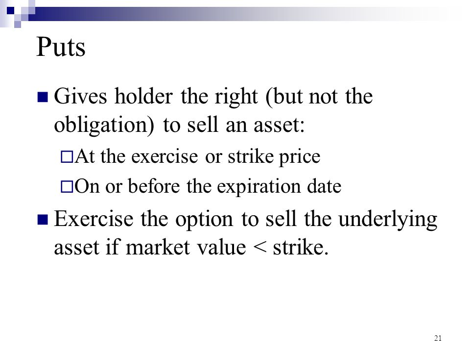 Puts Gives holder the right (but not the obligation) to sell an asset: