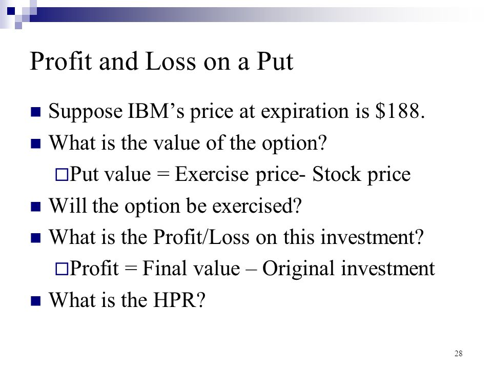 Profit and Loss on a Put Suppose IBM's price at expiration is $188.