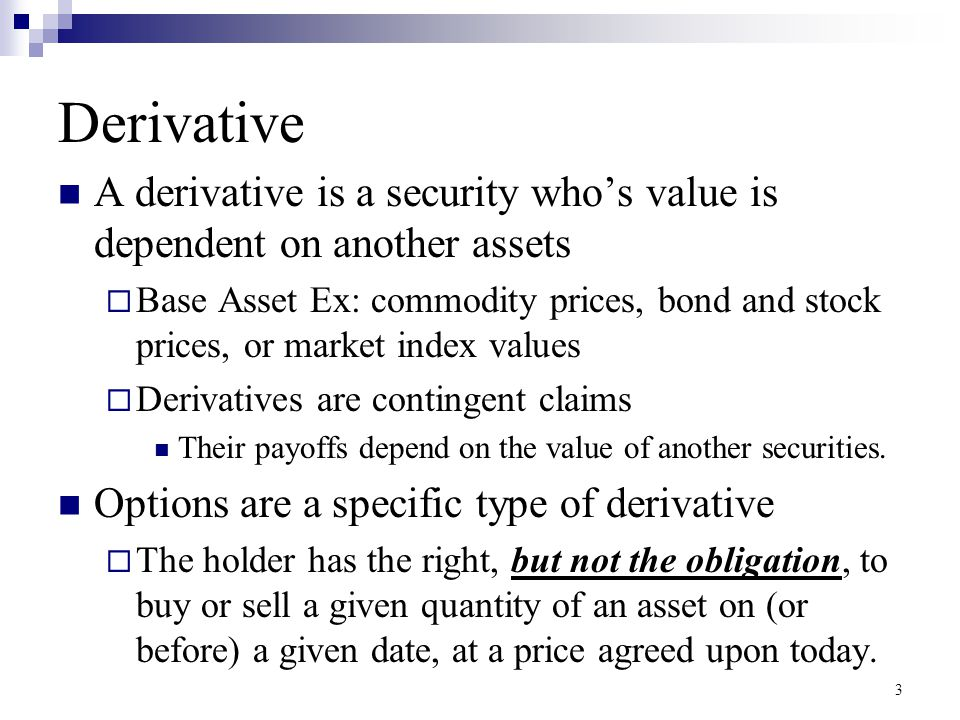 Derivative A derivative is a security who's value is dependent on another assets.