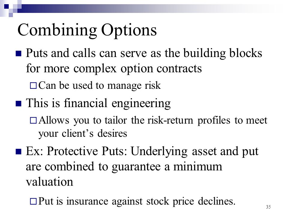 Combining Options Puts and calls can serve as the building blocks for more complex option contracts.