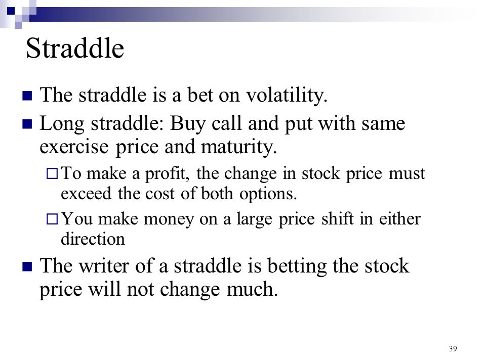 Straddle The straddle is a bet on volatility.