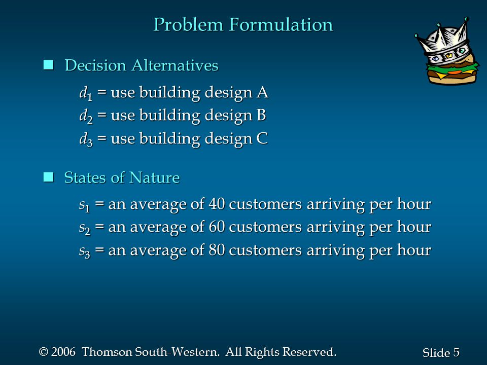 Problem Formulation Decision Alternatives d1 = use building design A