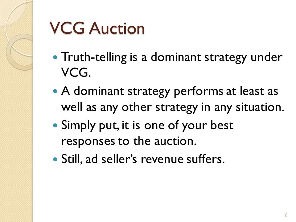 VCG Auction Truth-telling is a dominant strategy under VCG.