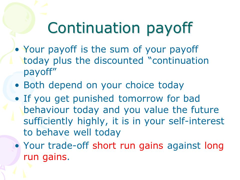 Continuation payoff Your payoff is the sum of your payoff today plus the discounted continuation payoff