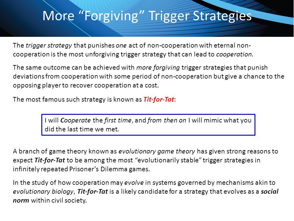 More Forgiving Trigger Strategies