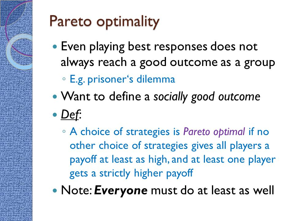 Pareto optimality Even playing best responses does not always reach a good outcome as a group. E.g. prisoner's dilemma.