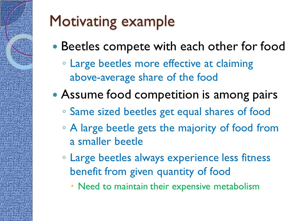 Motivating example Beetles compete with each other for food