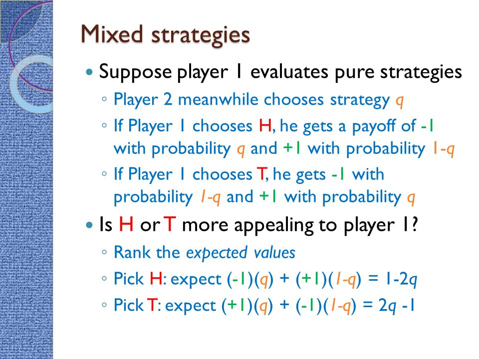 Mixed strategies Suppose player 1 evaluates pure strategies