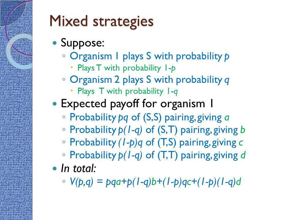 Mixed strategies Suppose: Expected payoff for organism 1 In total: