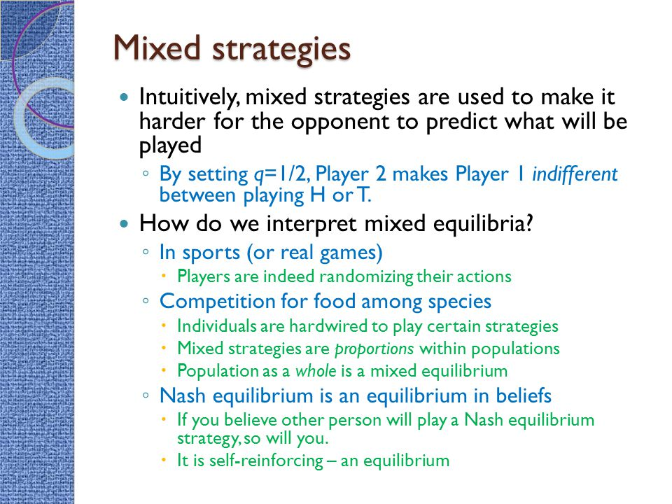 Mixed strategies Intuitively, mixed strategies are used to make it harder for the opponent to predict what will be played.