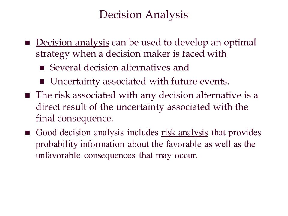 Decision Analysis Decision analysis can be used to develop an optimal strategy when a decision maker is faced with.