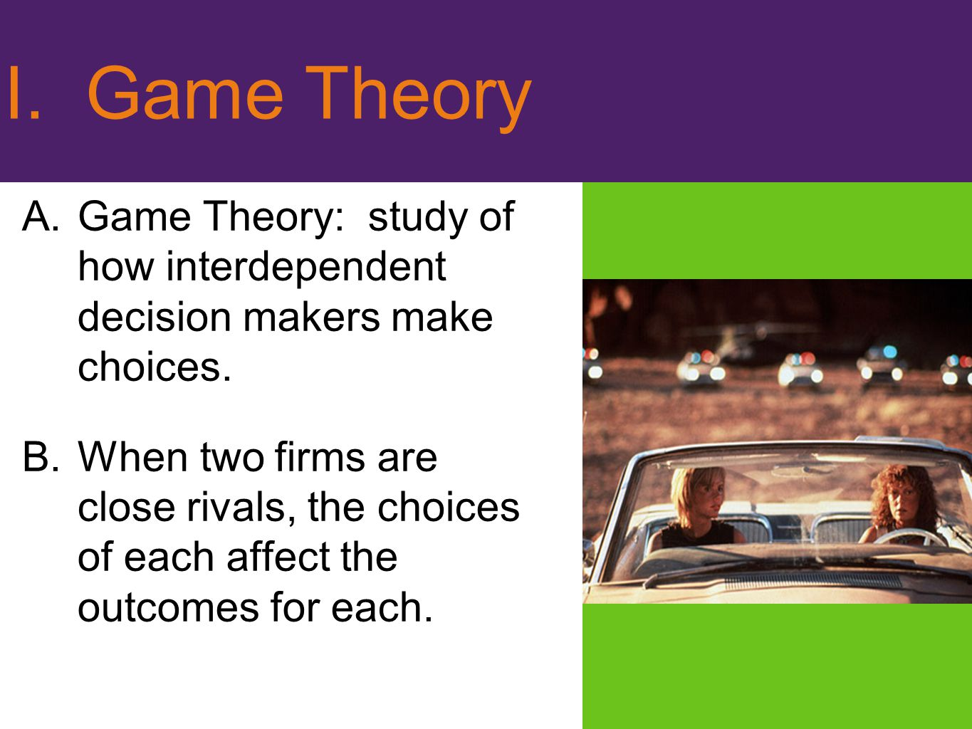 I. Game Theory Game Theory: study of how interdependent decision makers make choices.