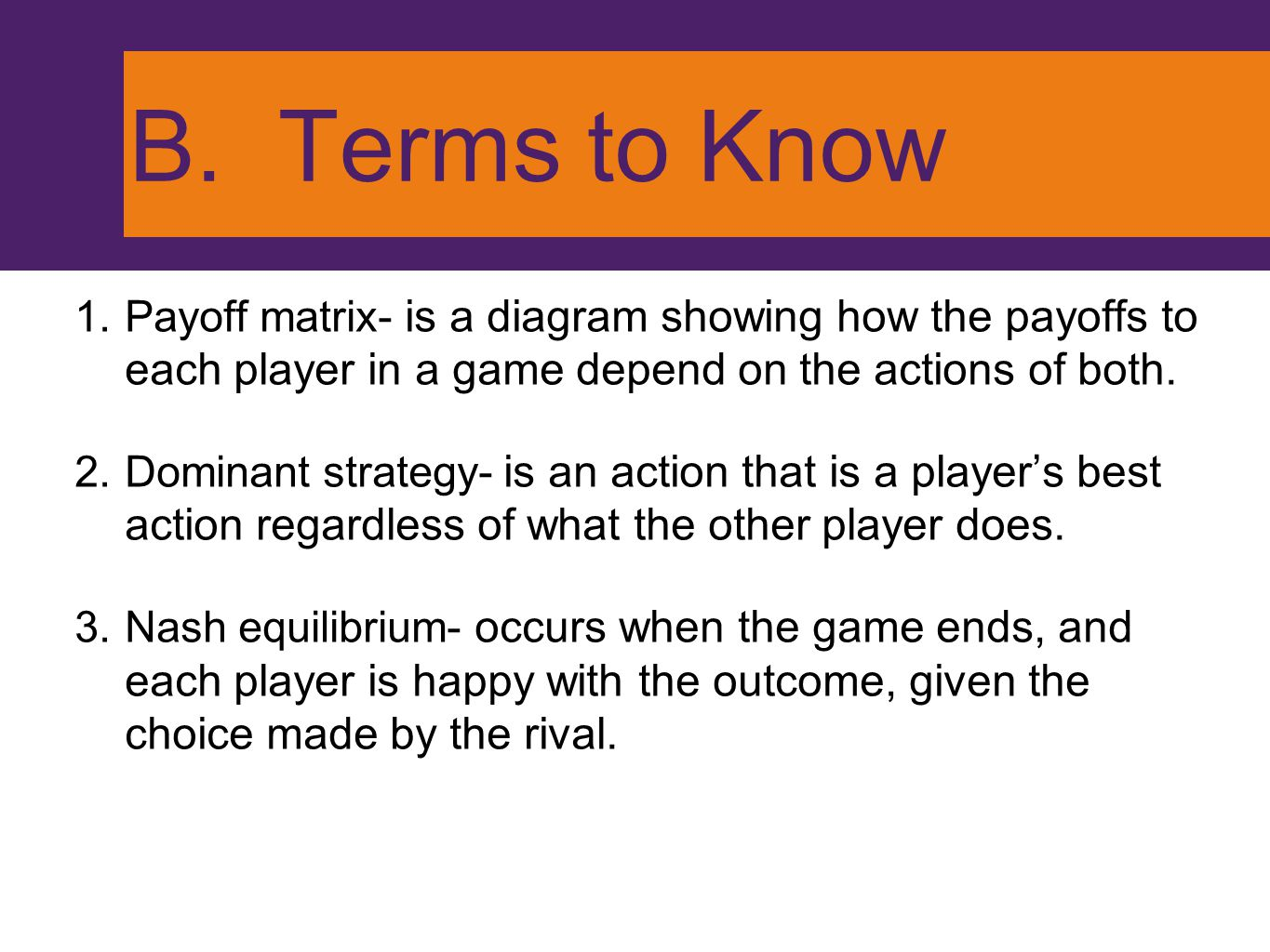B. Terms to Know Payoff matrix- is a diagram showing how the payoffs to each player in a game depend on the actions of both.