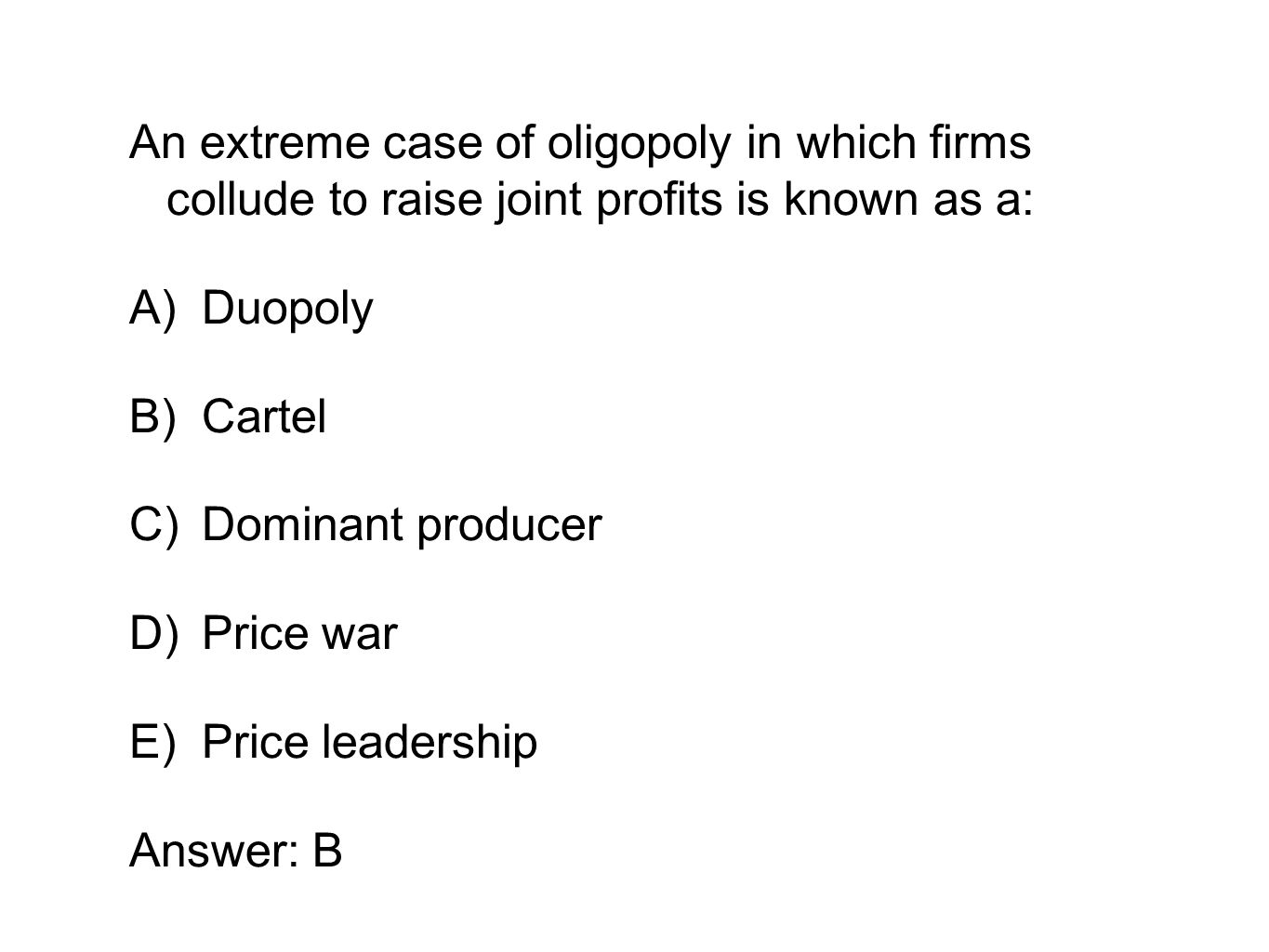 An extreme case of oligopoly in which firms collude to raise joint profits is known as a: