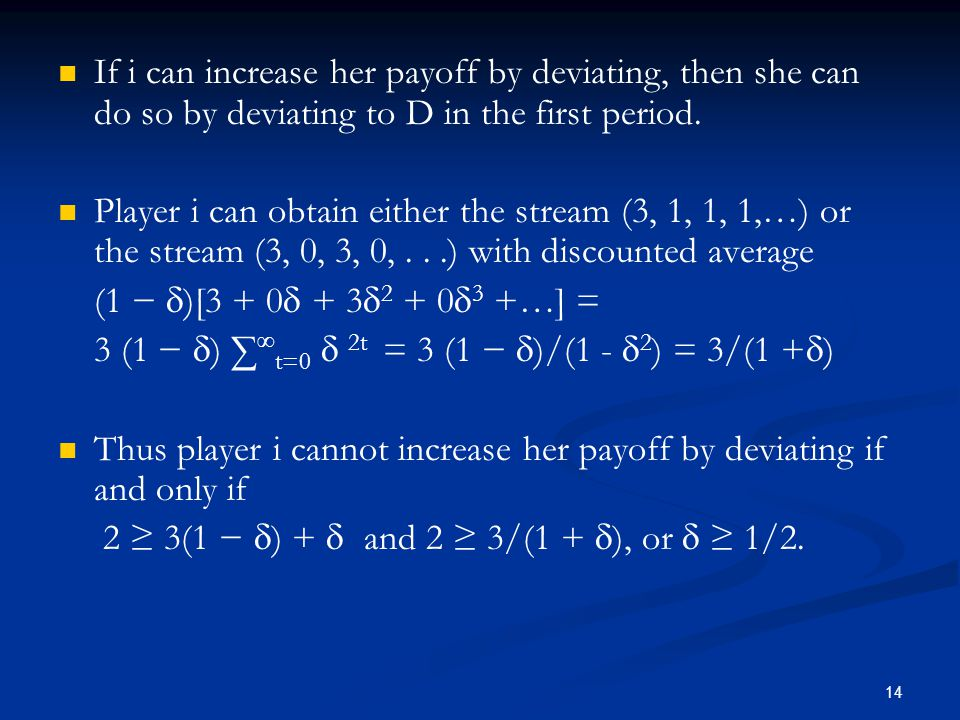 If i can increase her payoff by deviating, then she can do so by deviating to D in the first period.