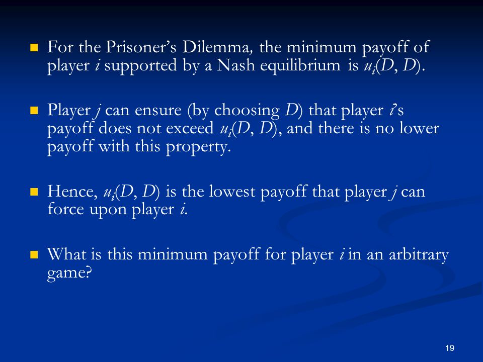 For the Prisoner's Dilemma, the minimum payoff of player i supported by a Nash equilibrium is ui(D, D).