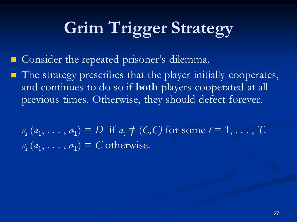 Grim Trigger Strategy Consider the repeated prisoner's dilemma.