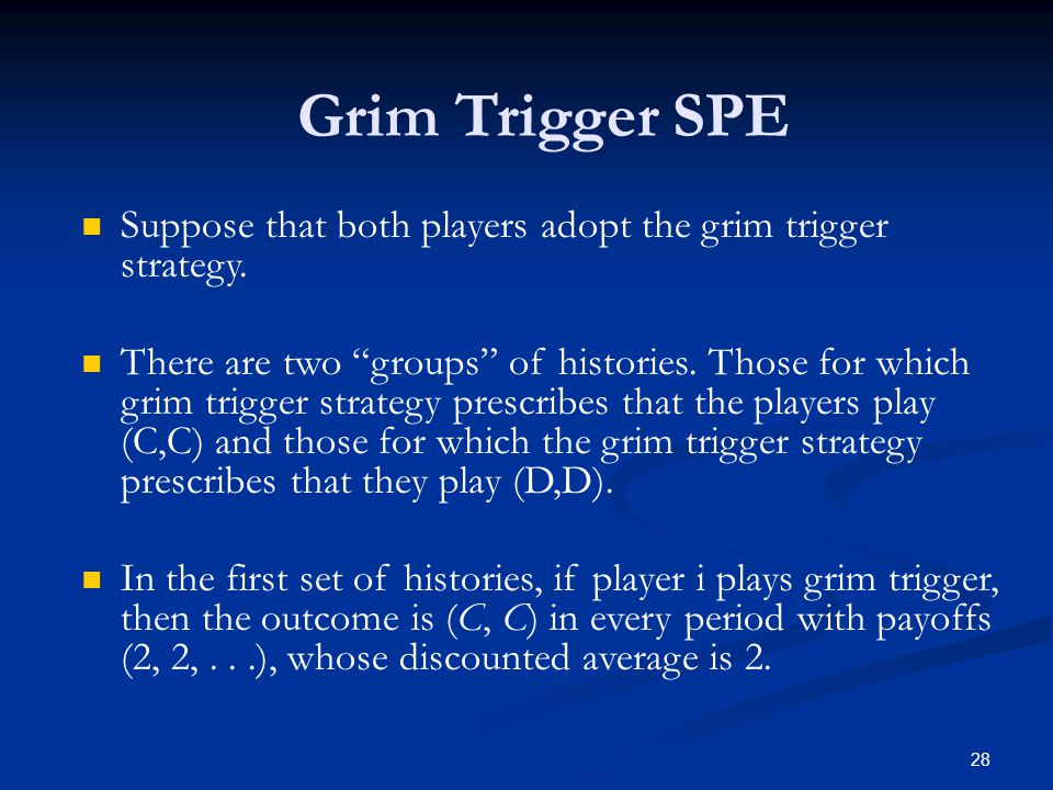 Grim Trigger SPE Suppose that both players adopt the grim trigger strategy.