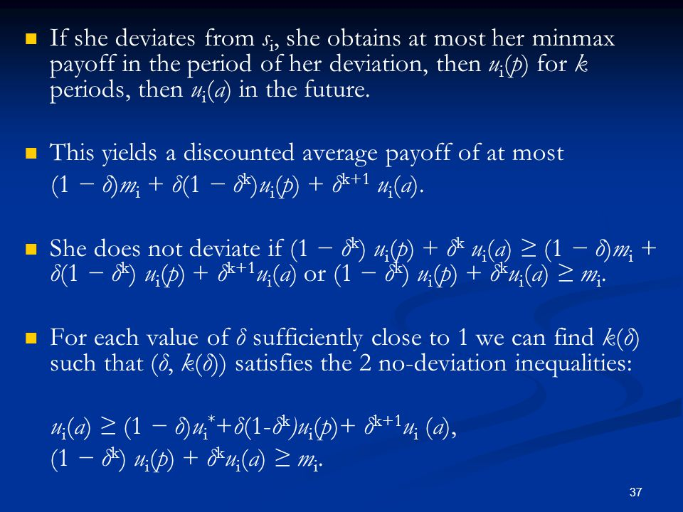 If she deviates from si, she obtains at most her minmax payoff in the period of her deviation, then ui(p) for k periods, then ui(a) in the future.