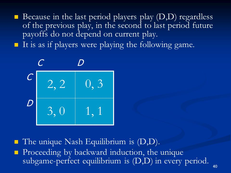 Because in the last period players play (D,D) regardless of the previous play, in the second to last period future payoffs do not depend on current play.