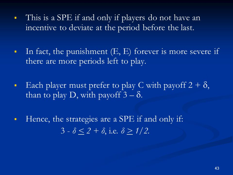 This is a SPE if and only if players do not have an incentive to deviate at the period before the last.