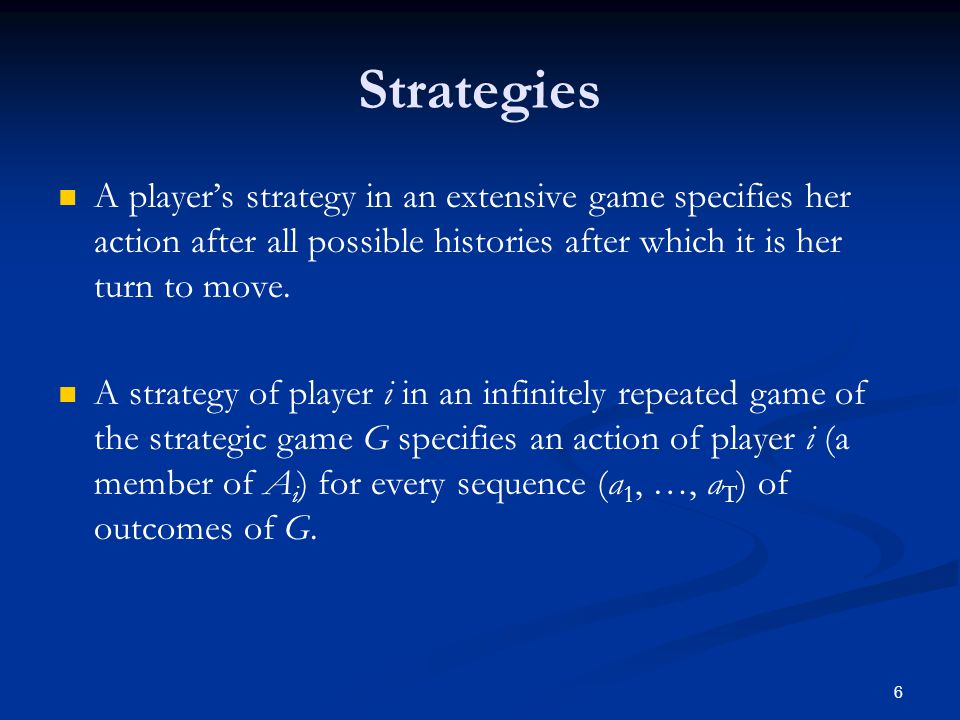 Strategies A player's strategy in an extensive game specifies her action after all possible histories after which it is her turn to move.