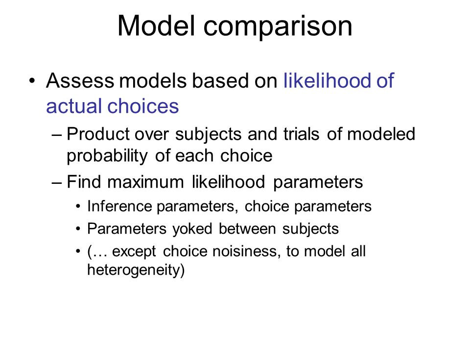Model comparison Assess models based on likelihood of actual choices