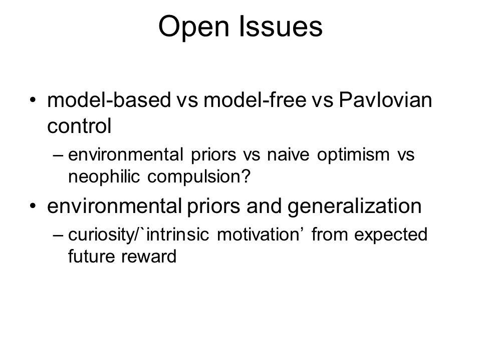 Open Issues model-based vs model-free vs Pavlovian control