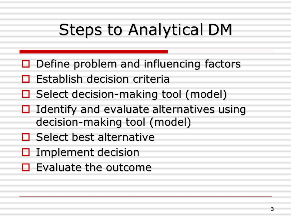 Steps to Analytical DM Define problem and influencing factors