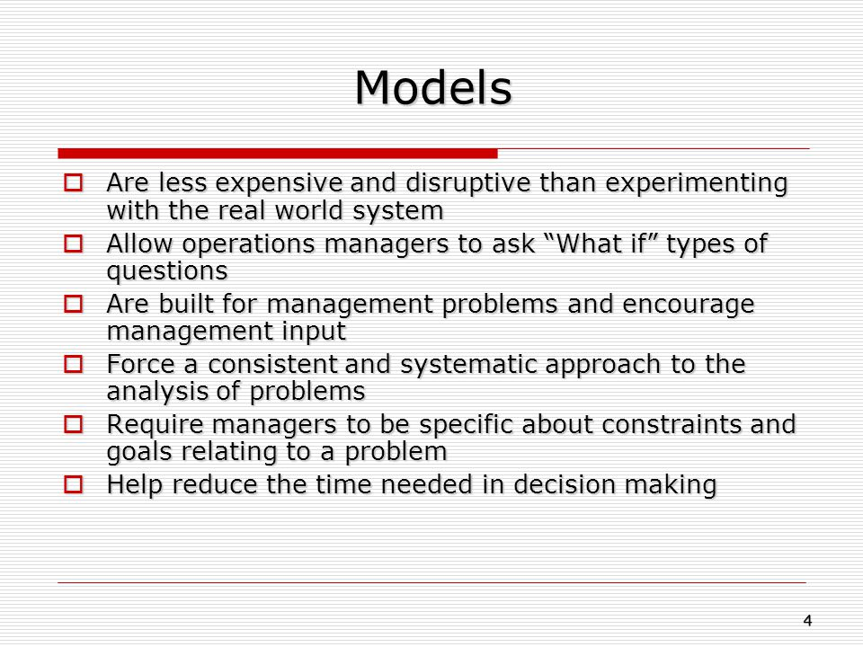 Models Are less expensive and disruptive than experimenting with the real world system.