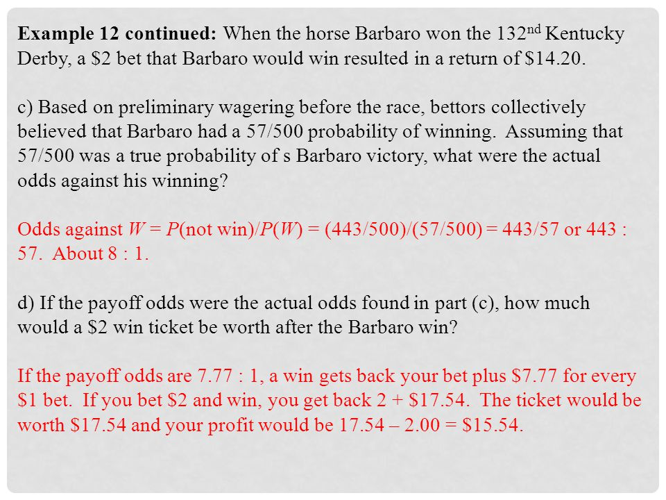 Example 12 continued: When the horse Barbaro won the 132nd Kentucky Derby, a $2 bet that Barbaro would win resulted in a return of $14.20.