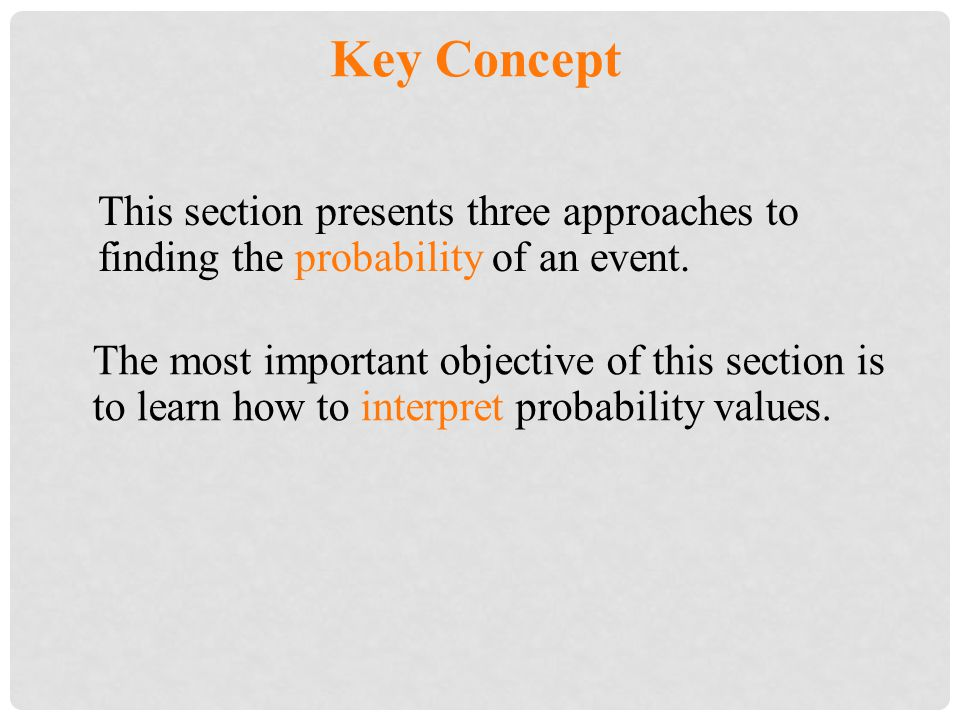 Key Concept This section presents three approaches to finding the probability of an event.