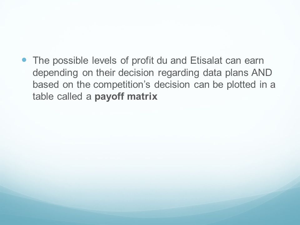 The possible levels of profit du and Etisalat can earn depending on their decision regarding data plans AND based on the competition's decision can be plotted in a table called a payoff matrix