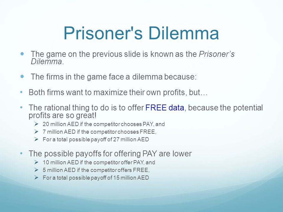 Prisoner s Dilemma The game on the previous slide is known as the Prisoner's Dilemma. The firms in the game face a dilemma because: