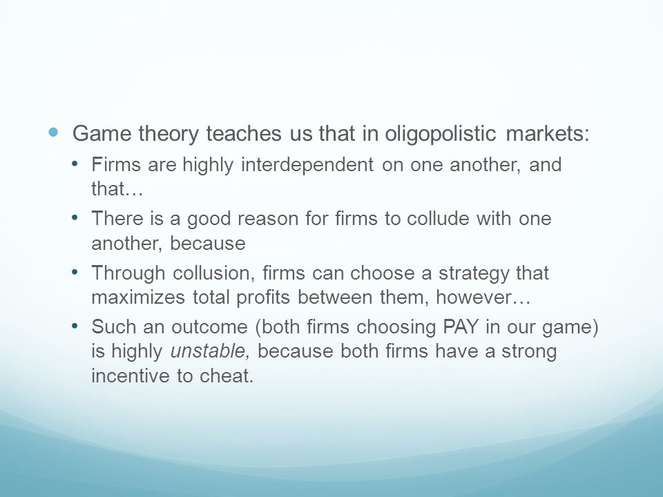 Game theory teaches us that in oligopolistic markets: