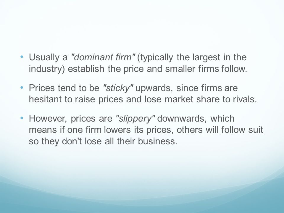 Usually a dominant firm (typically the largest in the industry) establish the price and smaller firms follow.